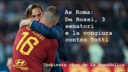 As Roma: De Rossi, 3 senatori e la congiura contro Totti Inchiesta choc de La Repubblica. L'articolo rivela episodi avvenuti all'interno di Trigoria